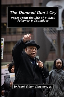 The Damned Don't Cry - Pages from the Life of a Black Prisoner & Organizer