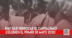 ¡Hay que derrocar el capitalismo! ¡Celebren el Primer de Mayo 2020!